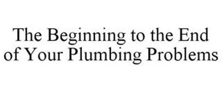 THE BEGINNING TO THE END OF YOUR PLUMBING PROBLEMS