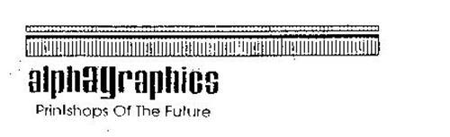 ALPHAGRAPHICS PRINTSHOPS OF THE FUTURE