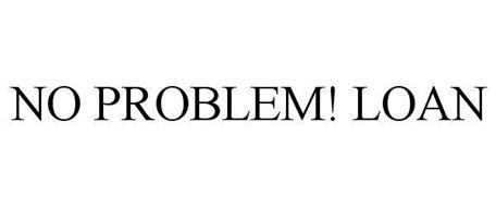 NO PROBLEM! LOAN