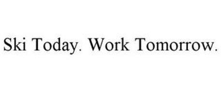 SKI TODAY. WORK TOMORROW.