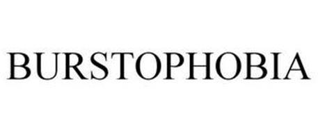 BURSTOPHOBIA