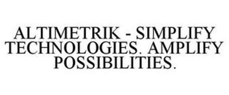 ALTIMETRIK SIMPLIFY TECHNOLOGY. AMPLIFY POSSIBILITY