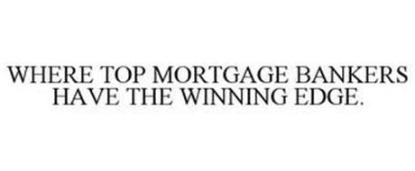 WHERE TOP MORTGAGE BANKERS HAVE THE WINNING EDGE.