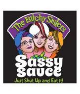 THE BITCHY SISTERS SASSY SAUCE JUST SHUT UP AND EAT IT!