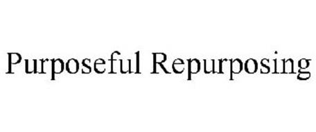 PURPOSEFUL REPURPOSING