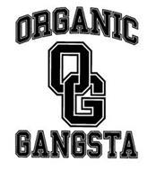 O G ORGANIC GANGSTA