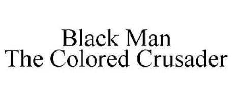 BLACK MAN THE COLORED CRUSADER