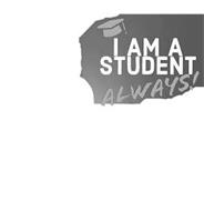 I AM A STUDENT ALWAYS