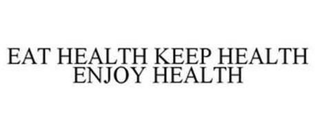 EAT HEALTH KEEP HEALTH ENJOY HEALTH