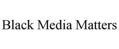 BLACK MEDIA MATTERS