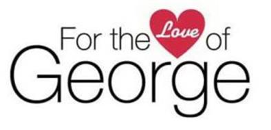 FOR THE LOVE OF GEORGE