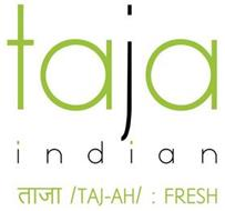 TAJA INDIAN /TAJ-AH/ : FRESH