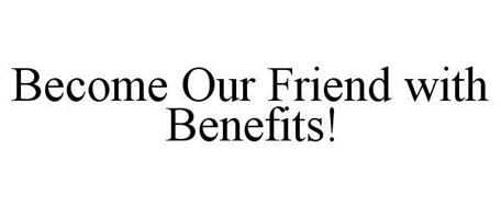 BECOME OUR FRIEND WITH BENEFITS!