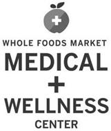 + WHOLE FOODS MARKET MEDICAL + WELLNESSCENTER