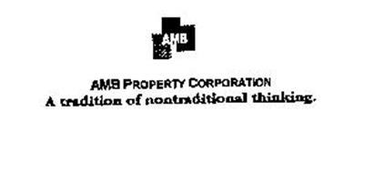 AMB PROPERTY CORPORATION A TRADITION OFNONTRADITIONAL THINKING.