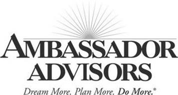 AMBASSADOR ADVISORS DREAM MORE, PLAN MORE, DO MORE