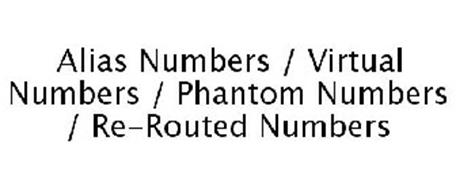 ALIAS NUMBERS / VIRTUAL NUMBERS / PHANTOM NUMBERS / RE-ROUTED NUMBERS