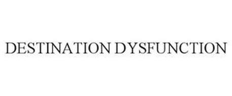 DESTINATION DYSFUNCTION