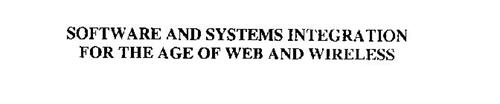 SOFTWARE AND SYSTEMS INTEGRATION FOR THE AGE OF WEB AND WIRELESS
