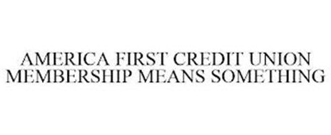 AMERICA FIRST CREDIT UNION MEMBERSHIP MEANS SOMETHING