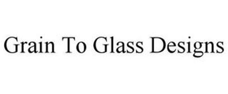 GRAIN TO GLASS DESIGNS