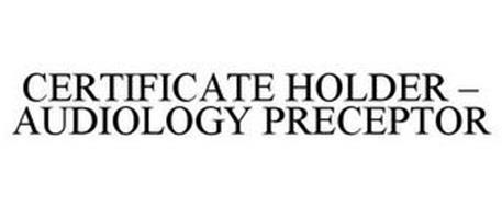 CERTIFICATE HOLDER - AUDIOLOGY PRECEPTOR