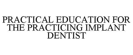 PRACTICAL EDUCATION FOR THE PRACTICING IMPLANT DENTIST