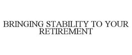 BRINGING STABILITY TO YOUR RETIREMENT