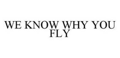 WE KNOW WHY YOU FLY