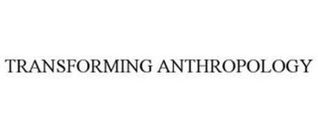 TRANSFORMING ANTHROPOLOGY