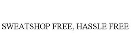 SWEATSHOP FREE, HASSLE FREE