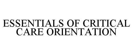 ESSENTIALS OF CRITICAL CARE ORIENTATION