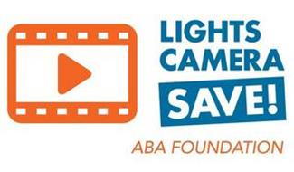 LIGHTS CAMERA SAVE! ABA FOUNDATION