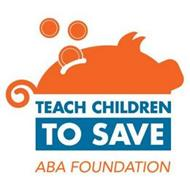 TEACH CHILDREN TO SAVE ABA FOUNDATION