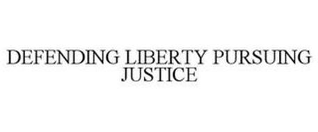 DEFENDING LIBERTY PURSUING JUSTICE