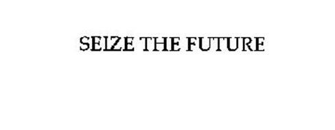 SEIZE THE FUTURE
