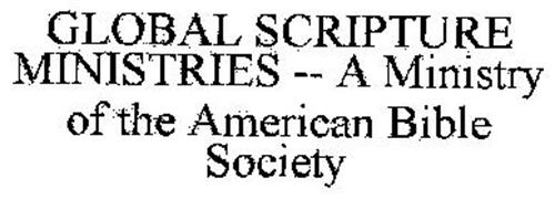 GLOBAL SCRIPTURE MINISTRIES -- A MINISTRY OF THE AMERICAN BIBLE SOCIETY