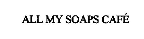 ALL MY SOAPS CAFE