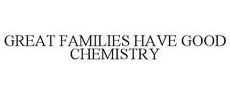 GREAT FAMILIES HAVE GOOD CHEMISTRY