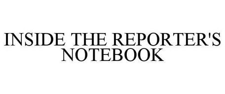 INSIDE THE REPORTER'S NOTEBOOK