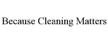 BECAUSE CLEANING MATTERS