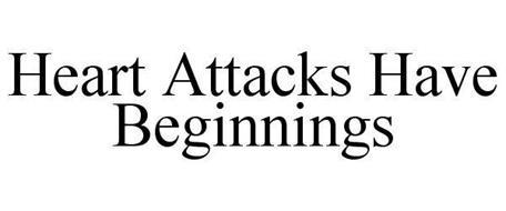 HEART ATTACKS HAVE BEGINNINGS