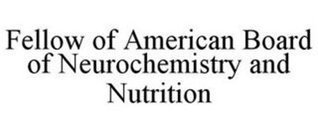 FELLOW OF AMERICAN BOARD OF NEUROCHEMISTRY AND NUTRITION