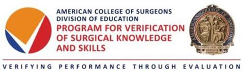 AMERICAN COLLEGE OF SURGEONS DIVISION OF EDUCATION PROGRAM FOR VERIFICATION OF SURGICAL KNOWLEDGE AND SKILLS VERIFYING PERFORMANCE THROUGH EVALUATION