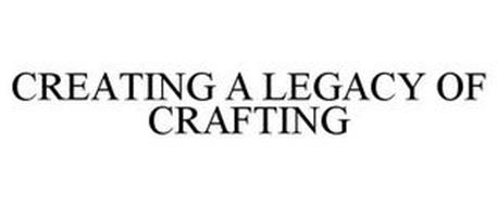 CREATING A LEGACY OF CRAFTING