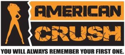 AMERICAN CRUSH YOU WILL ALWAYS REMEMBER YOUR FIRST ONE.