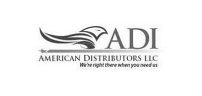 ADI AMERICAN DISTRIBUTORS LLC WE'RE RIGHT THERE WHEN YOU NEED US