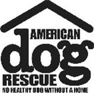 AMERICAN DOG RESCUE NO HEALTHY DOG WITHOUT A HOME