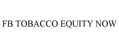 FB TOBACCO EQUITY NOW