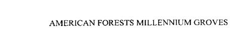 AMERICAN FORESTS MILLENNIUM GROVES